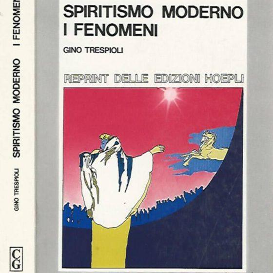 Spiritismo moderno - I fenomeni - Gino Trespioli