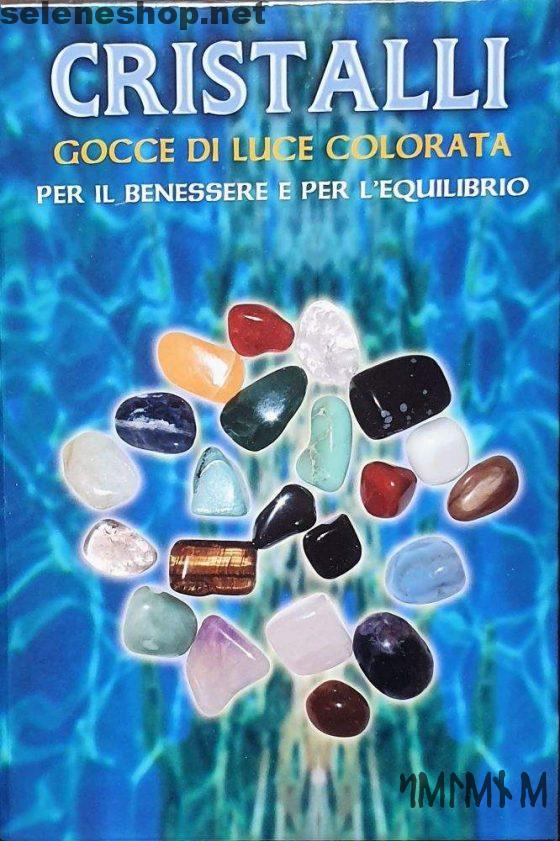 Cristalli - Gocce di luce colorata per il benessere e per l'equilibrio